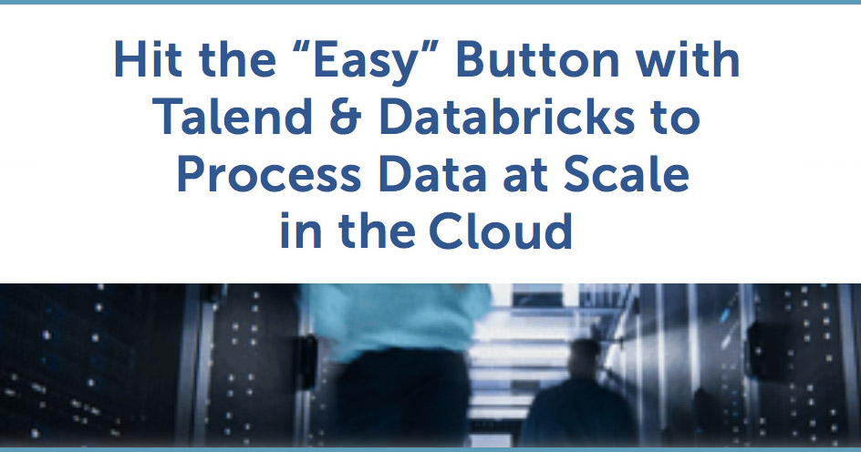 """Hit the """"Easy"""" Button with Talend & Databricks to Process Data at Scale in the Cloud"""