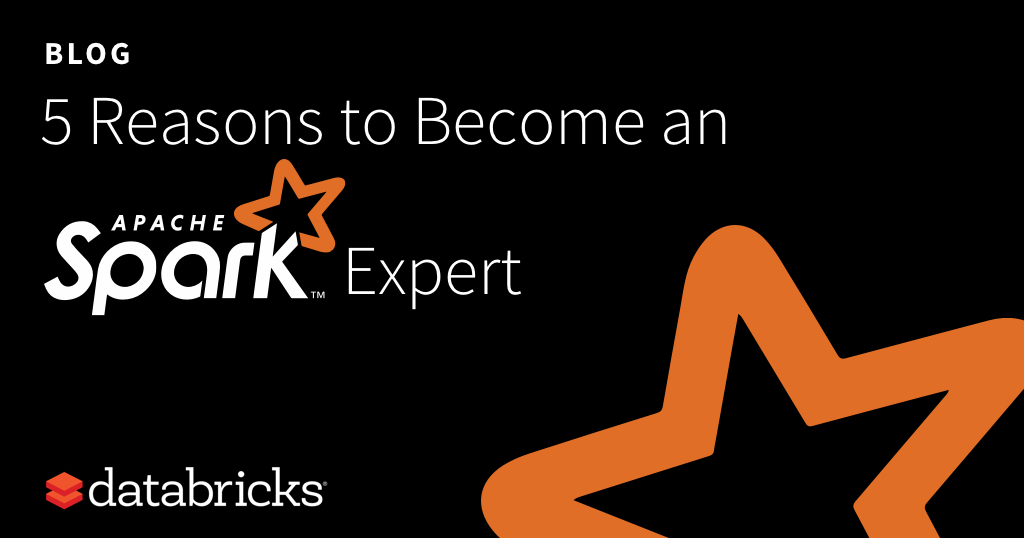 5 Reasons to Become an Apache Spark Expert