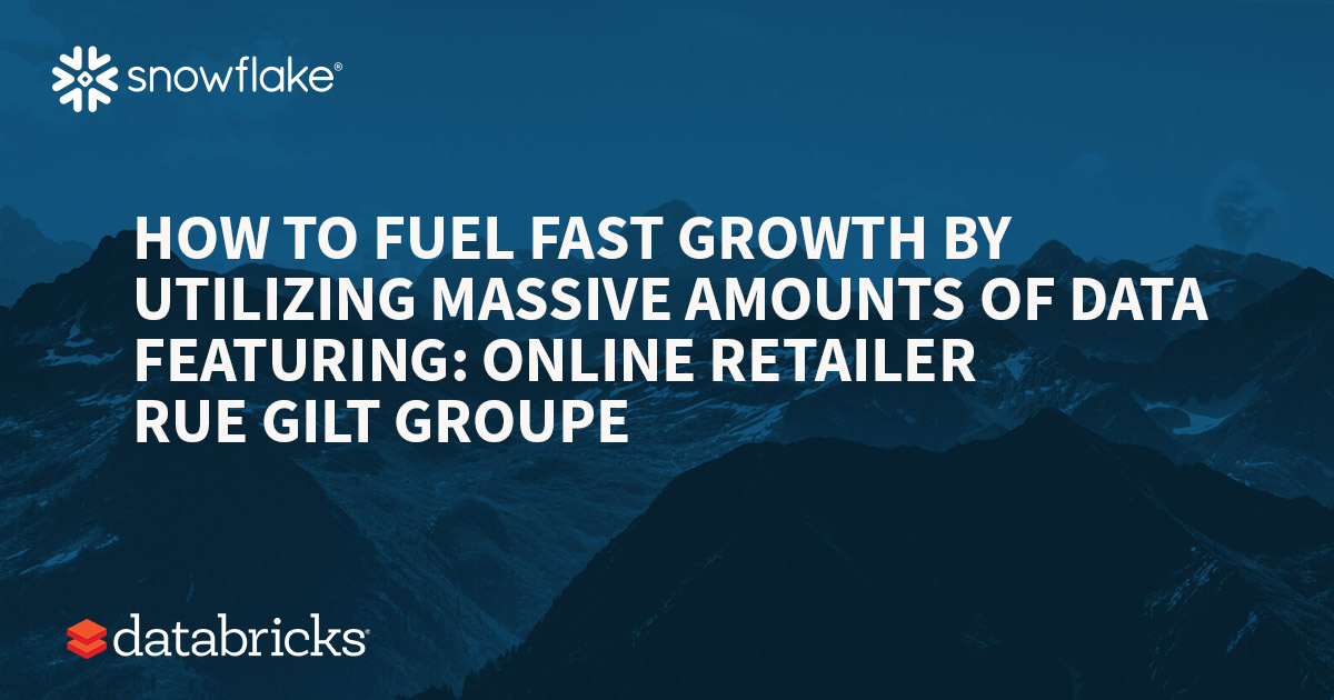How to Fuel Fast Growth By Utilizing Massive Amounts of Data Featuring: Online Retailer Rue Gilt Groupe