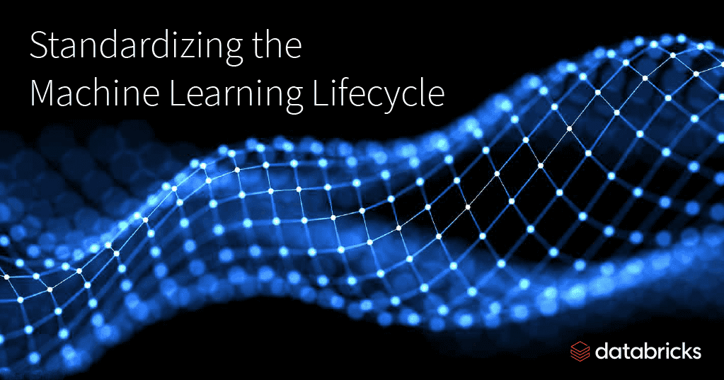 Standardizing the Machine Learning Lifecycle