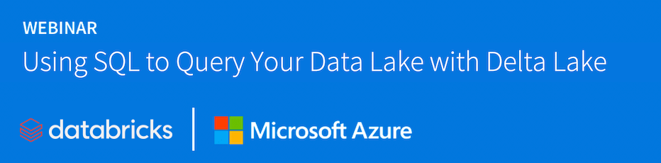 Webinar Databricks Microsoft: Using SQL to query your data lake with delta lake