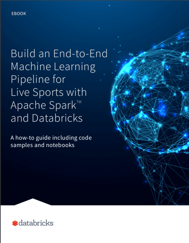 ebook: Build an End-to-End Machine Learning Pipeline for Live Sports with Apache Spark™