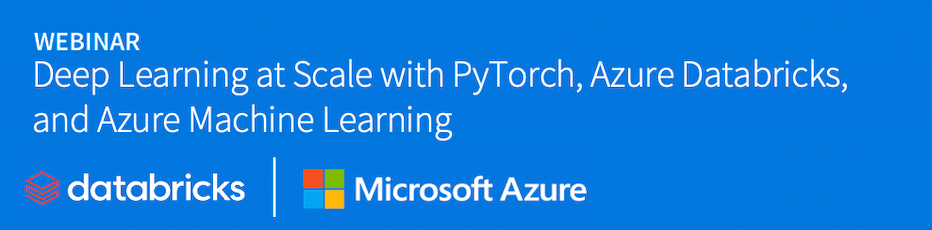 Deep Learning at Scale with PyTorch, Azure Databricks, and Azure Machine Learning
