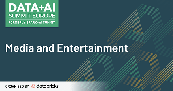 Learn more about the Media and Entertainment talks, training and events featured at the Data + AI 2020 Europe Virtual Summit.