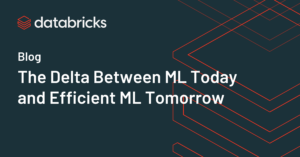 The Delta Between ML Today and Efficient ML Tomorrow