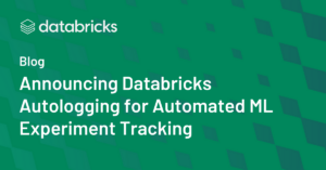 Announcing Databricks Autologging for Automated ML Experiment Tracking